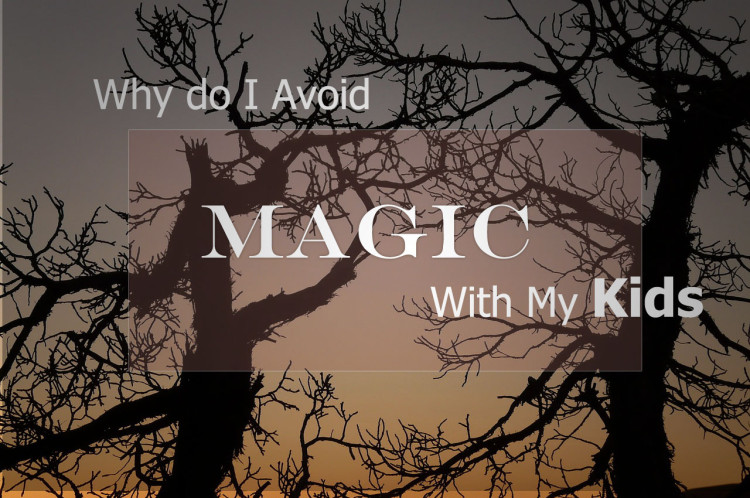 Why do I avoid Magic with my Kids