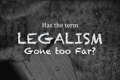 Has the Term Legalism Gone Too Far?