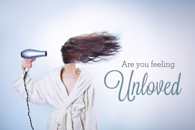 Are You Feeling Unloved?